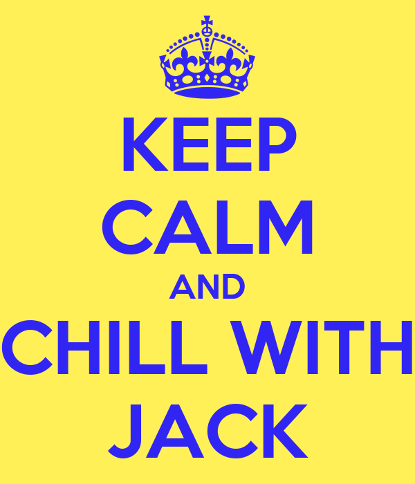 KEEP CALM AND CHILL WITH JACK