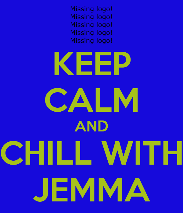 KEEP CALM AND CHILL WITH JEMMA