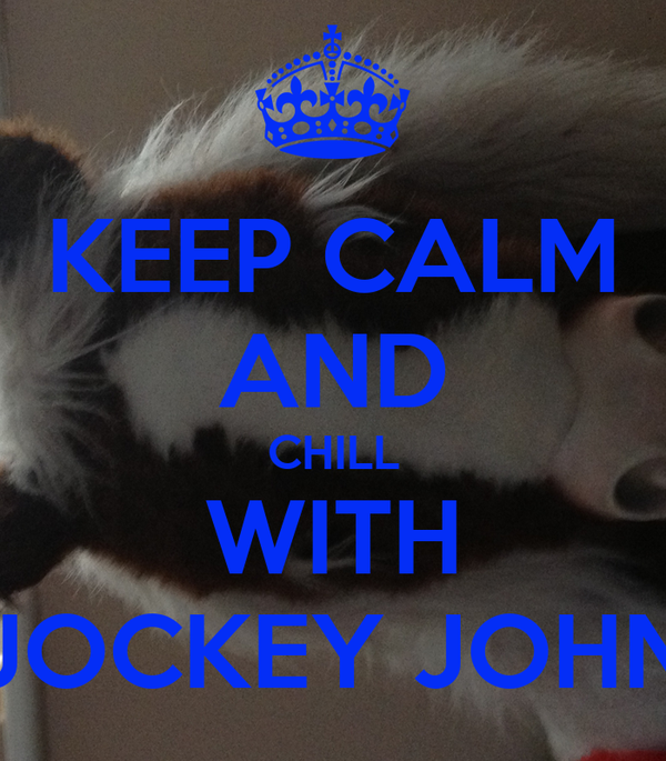KEEP CALM AND CHILL WITH JOCKEY JOHN