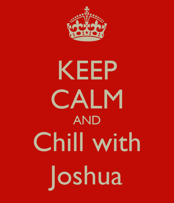 KEEP CALM AND Chill with Joshua