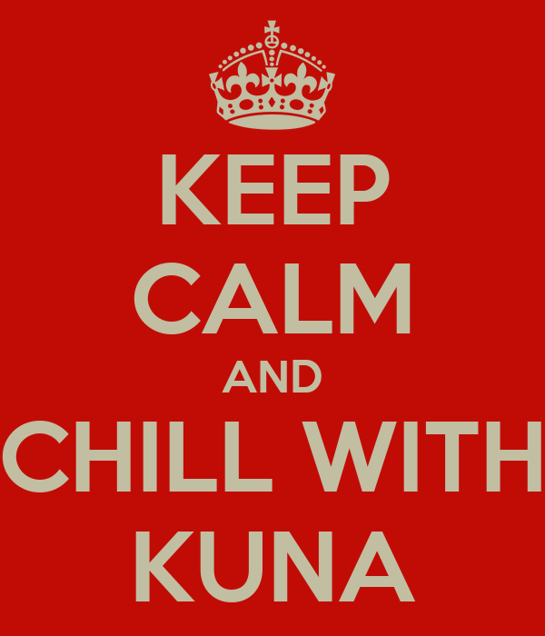 KEEP CALM AND CHILL WITH KUNA