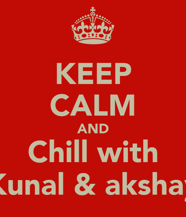 KEEP CALM AND Chill with Kunal & akshay