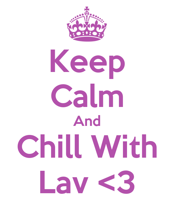 Keep Calm And Chill With Lav <3
