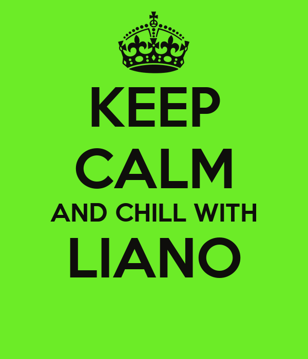 KEEP CALM AND CHILL WITH LIANO