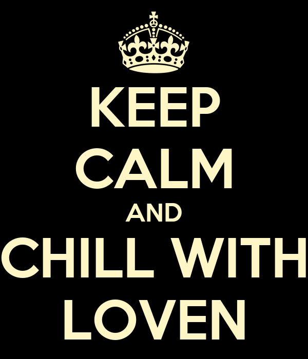 KEEP CALM AND CHILL WITH LOVEN