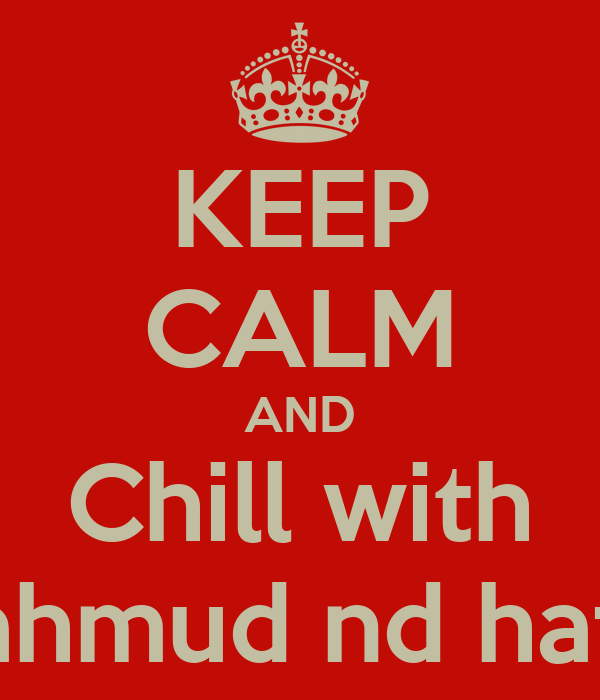 KEEP CALM AND Chill with Mahmud nd hafsy