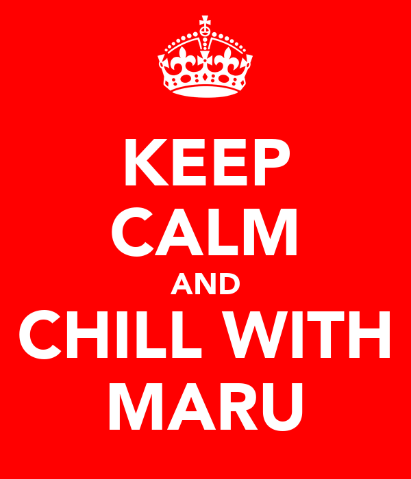KEEP CALM AND CHILL WITH MARU