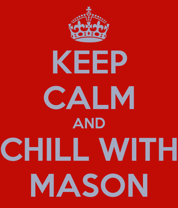 KEEP CALM AND CHILL WITH MASON