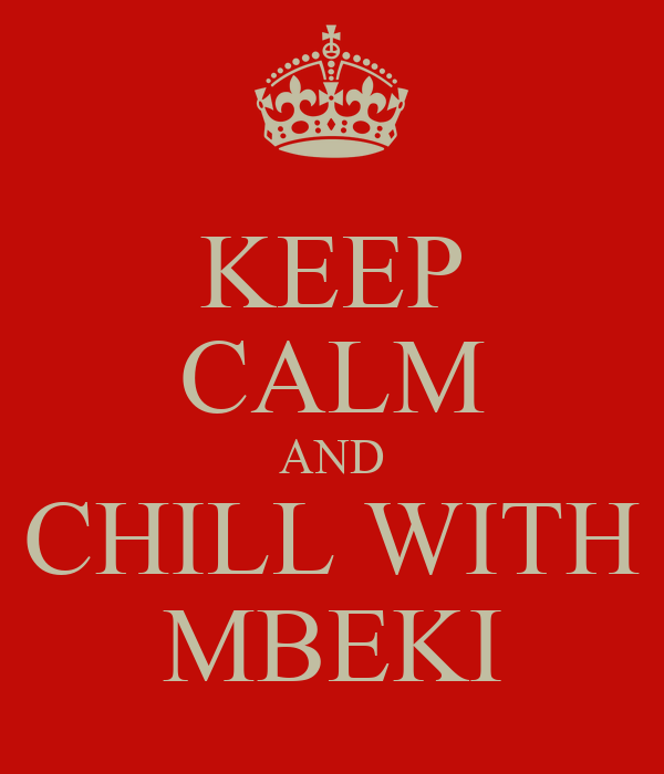 KEEP CALM AND CHILL WITH MBEKI