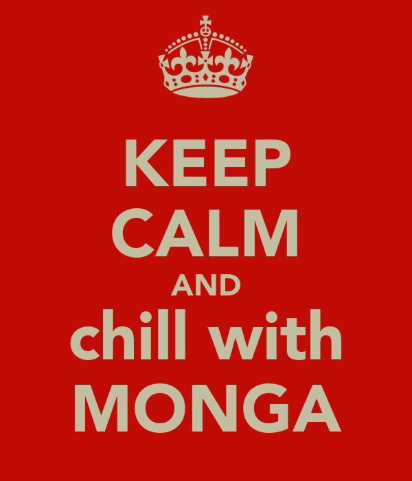 KEEP CALM AND chill with MONGA