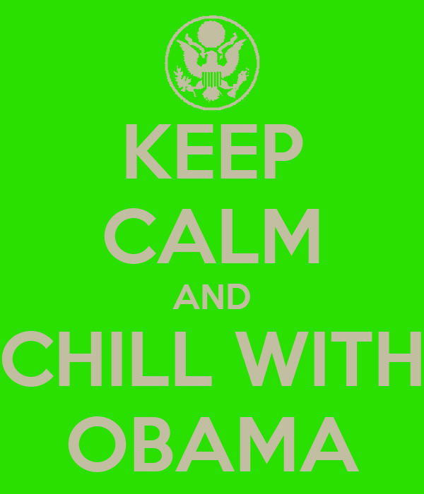 KEEP CALM AND CHILL WITH OBAMA