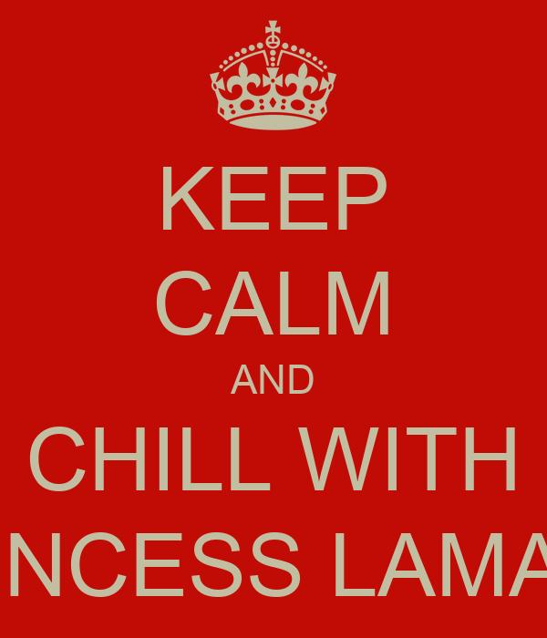 KEEP CALM AND CHILL WITH PRINCESS LAMARA