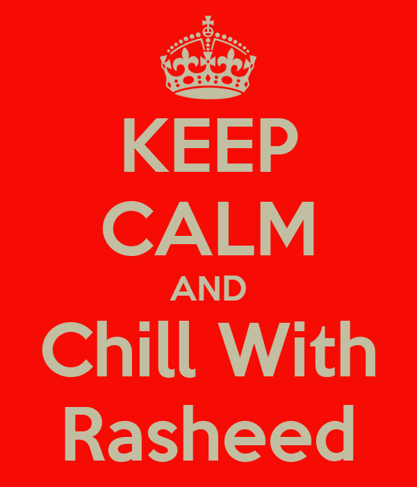KEEP CALM AND Chill With Rasheed