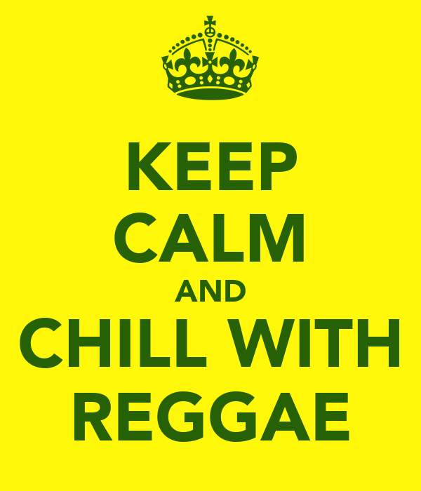 KEEP CALM AND CHILL WITH REGGAE