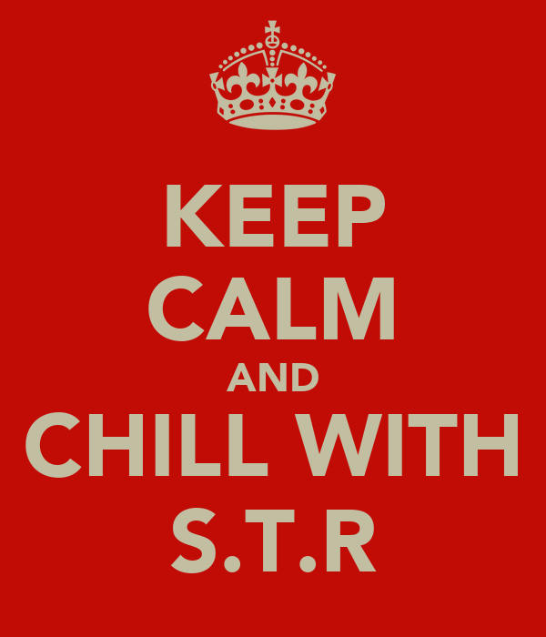 KEEP CALM AND CHILL WITH S.T.R
