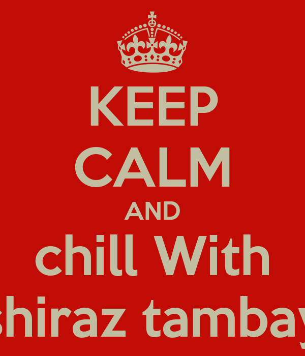 KEEP CALM AND chill With shiraz tambay