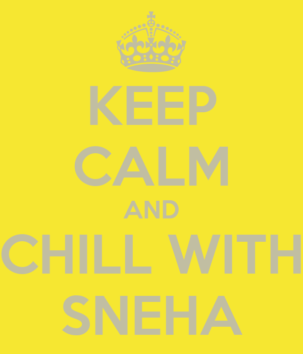 KEEP CALM AND CHILL WITH SNEHA