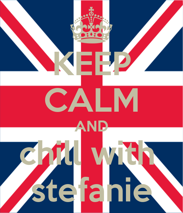 KEEP CALM AND chill with  stefanie