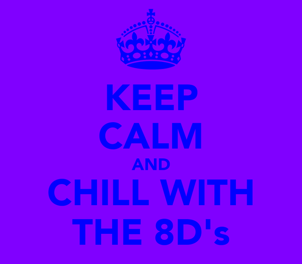 KEEP CALM AND CHILL WITH THE 8D's
