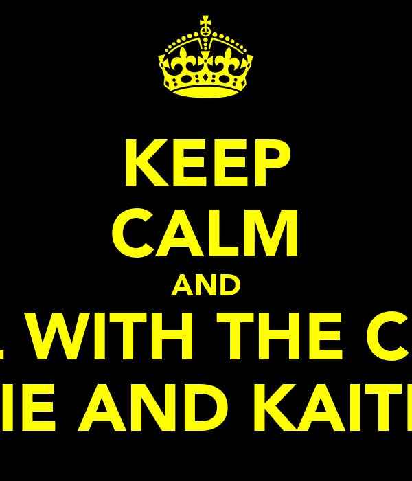 KEEP CALM AND CHILL WITH THE CHAVS LILLIE AND KAITLIN!