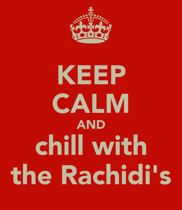 KEEP CALM AND chill with the Rachidi's