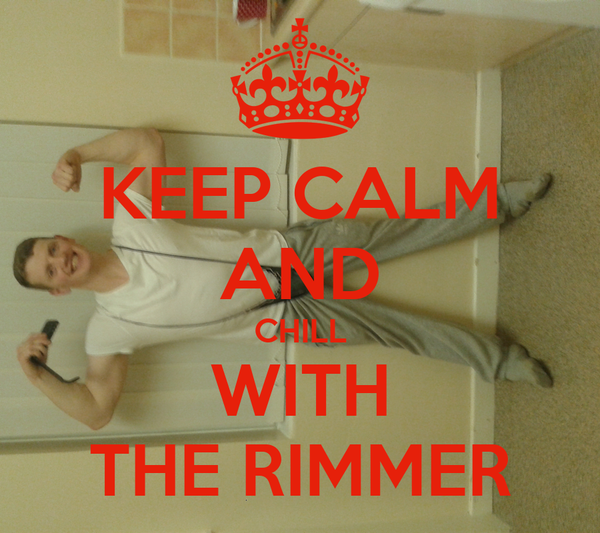 KEEP CALM AND CHILL WITH THE RIMMER