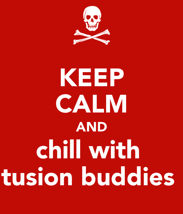 KEEP CALM AND chill with  tusion buddies