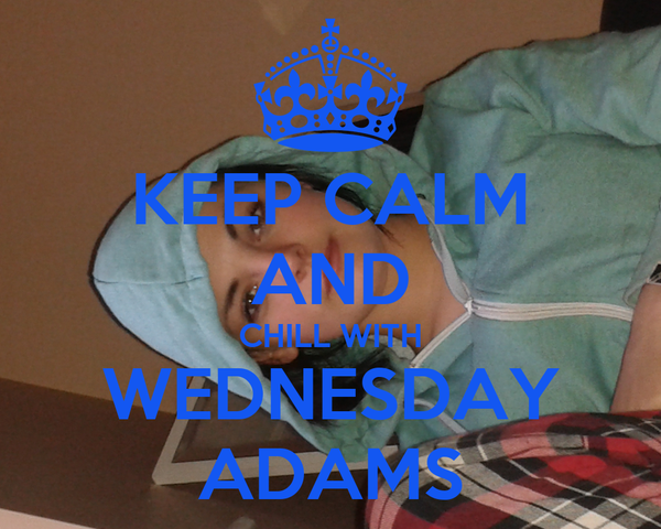 KEEP CALM AND CHILL WITH WEDNESDAY ADAMS
