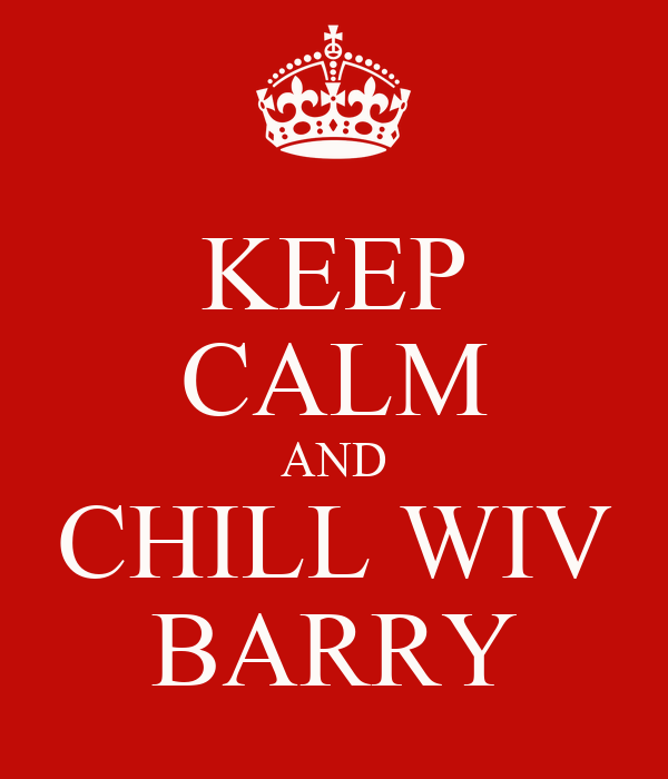 KEEP CALM AND CHILL WIV BARRY