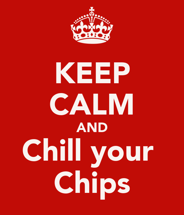 KEEP CALM AND Chill your  Chips
