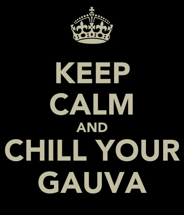 KEEP CALM AND CHILL YOUR GAUVA