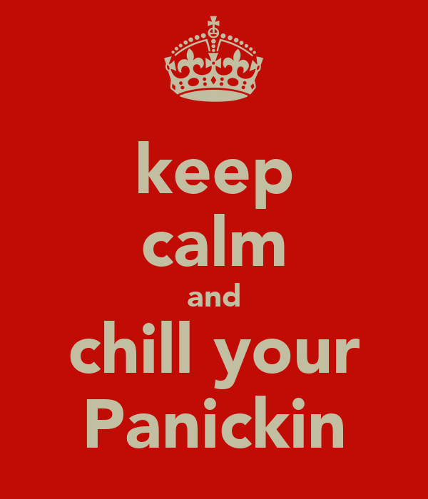 keep calm and chill your Panickin
