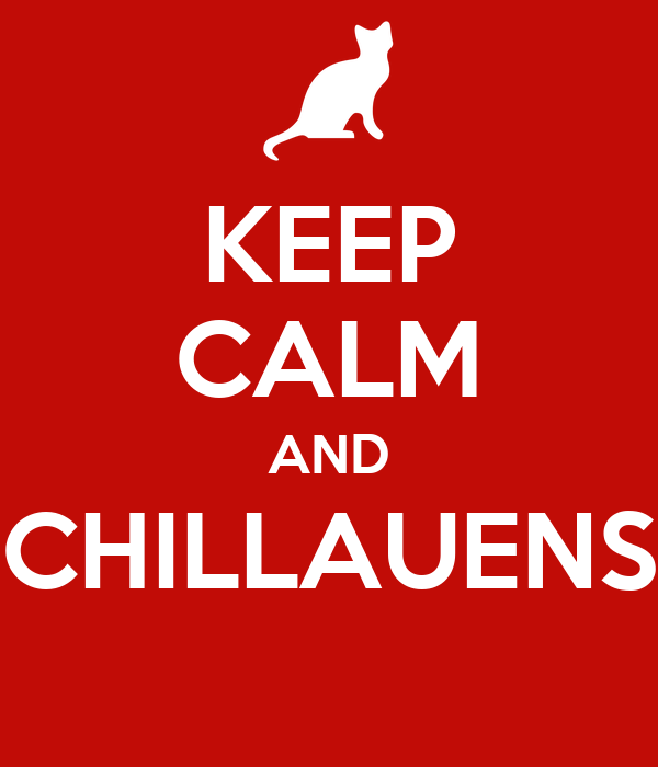 KEEP CALM AND CHILLAUENS