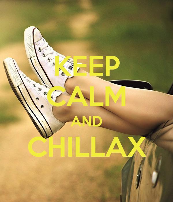 KEEP CALM AND CHILLAX