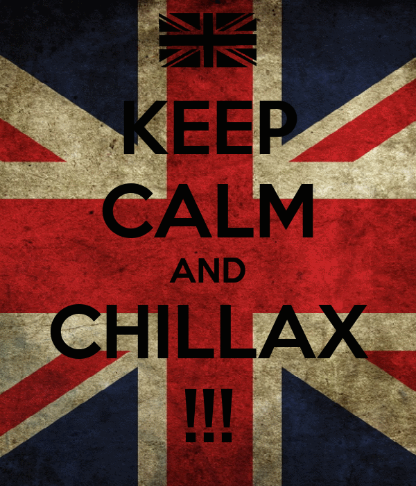 KEEP CALM AND CHILLAX !!!