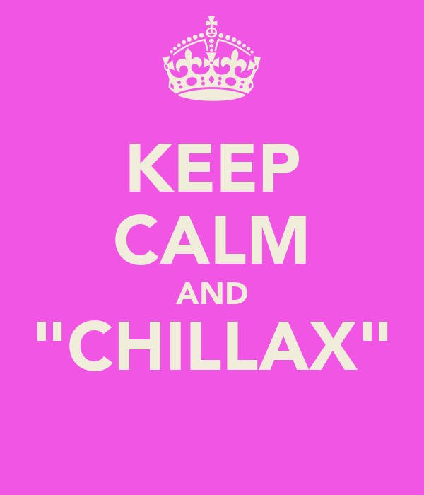 """KEEP CALM AND """"CHILLAX"""""""