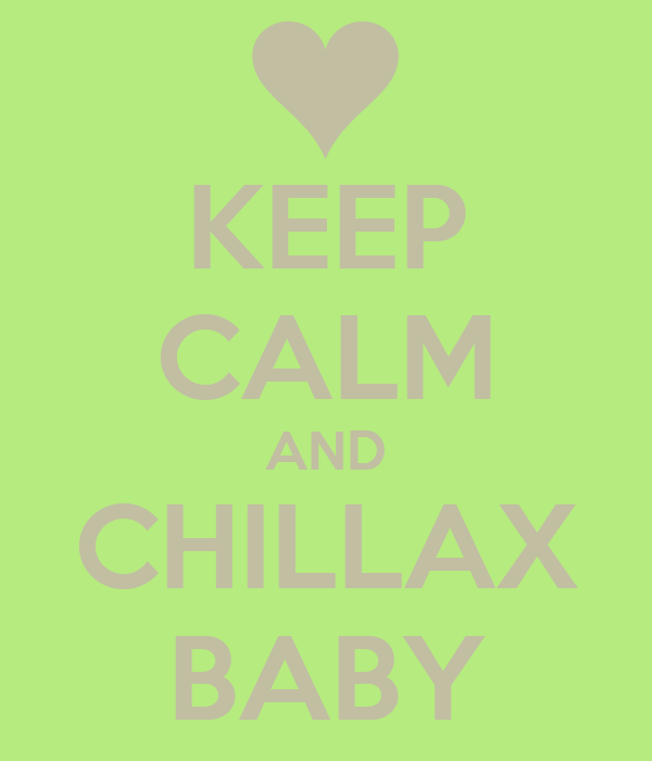 KEEP CALM AND CHILLAX BABY