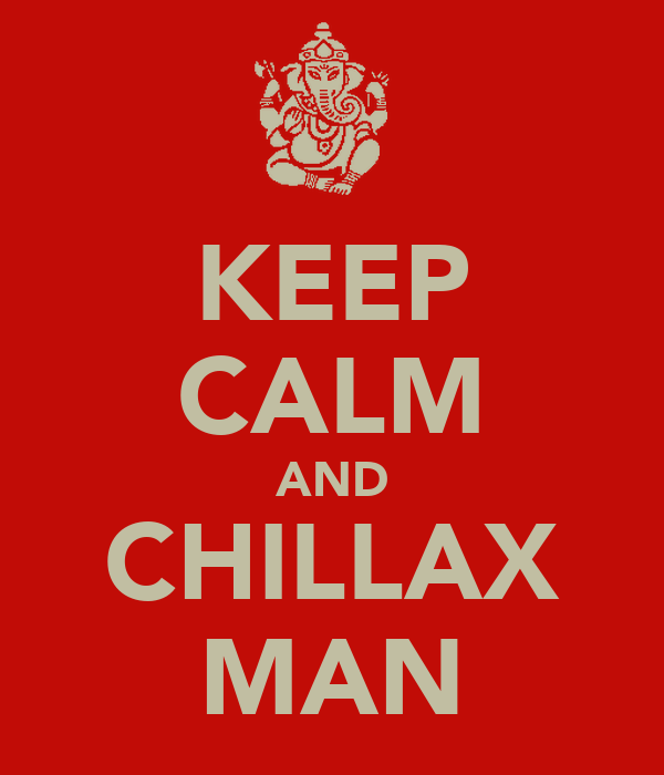 KEEP CALM AND CHILLAX MAN