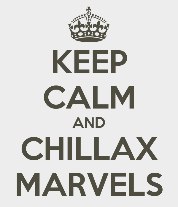 KEEP CALM AND CHILLAX MARVELS