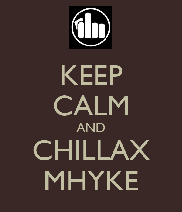 KEEP CALM AND CHILLAX MHYKE