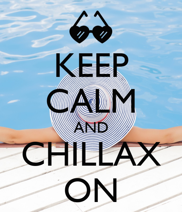 KEEP CALM AND CHILLAX ON