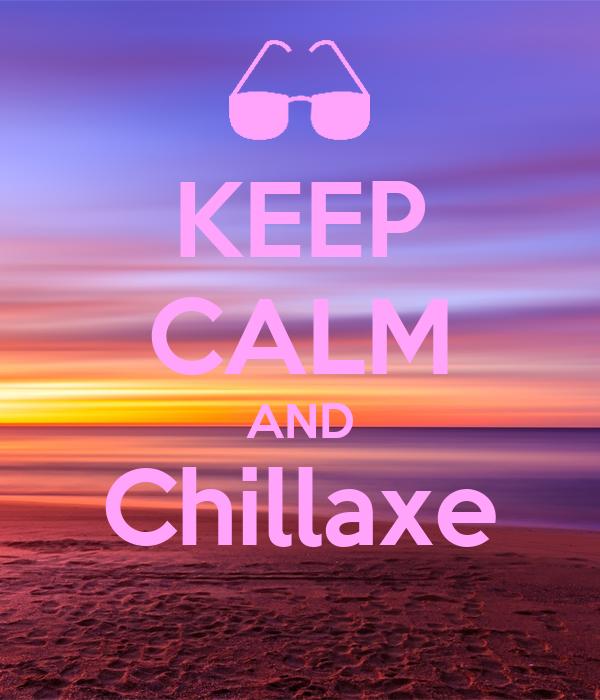 KEEP CALM AND Chillaxe