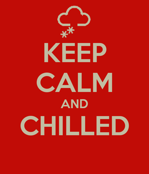 KEEP CALM AND CHILLED