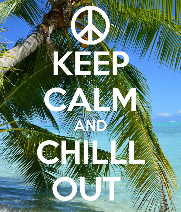 KEEP CALM AND CHILLL OUT