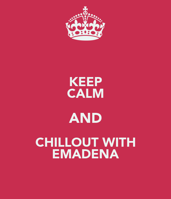 KEEP CALM AND CHILLOUT WITH EMADENA