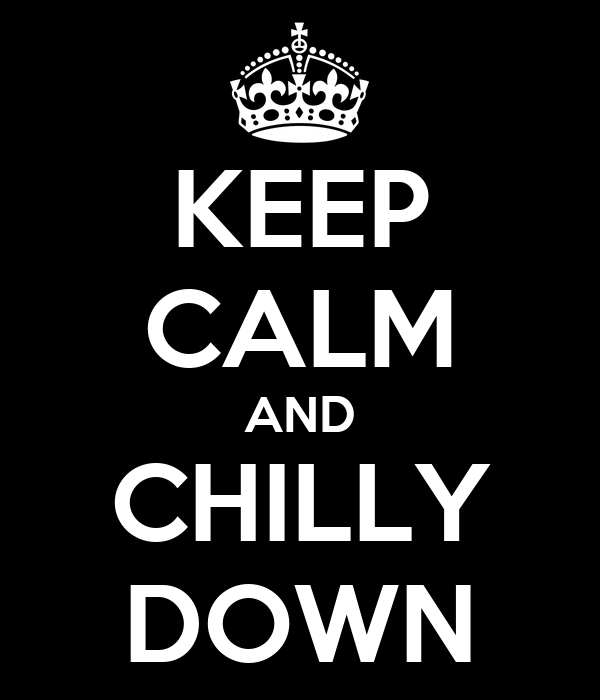 KEEP CALM AND CHILLY DOWN
