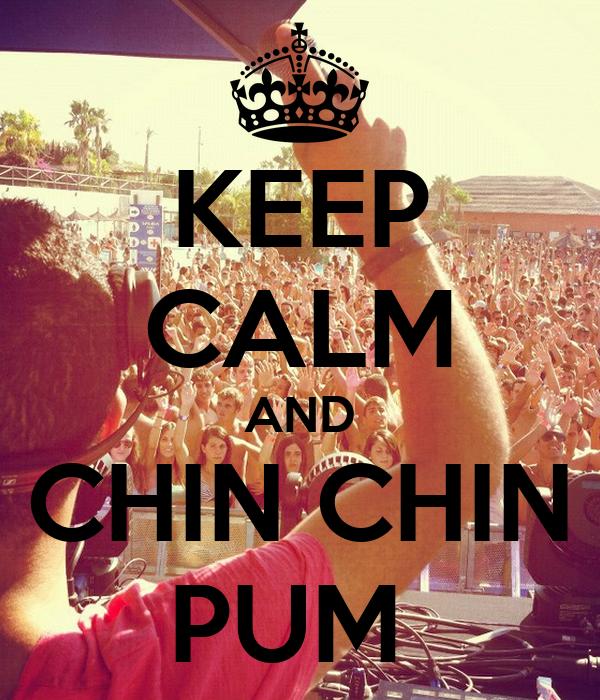 KEEP CALM AND CHIN CHIN PUM