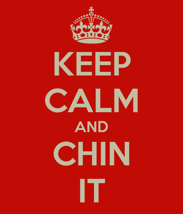 KEEP CALM AND CHIN IT