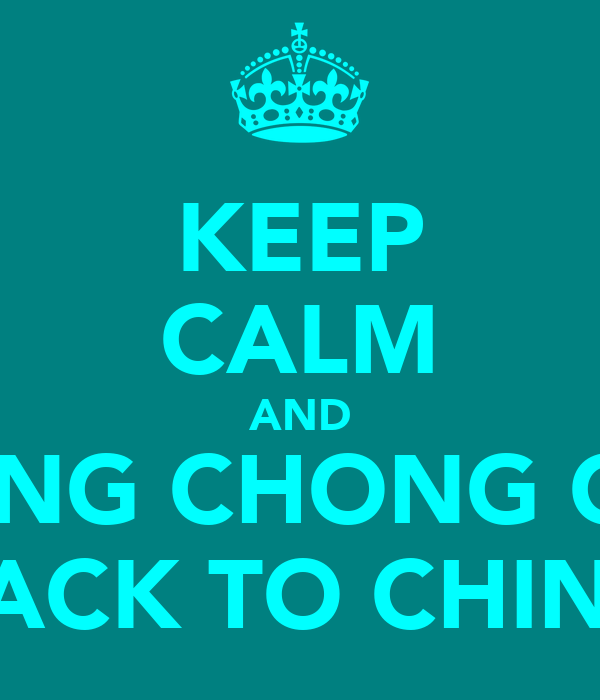 KEEP CALM AND CHING CHONG CHA BACK TO CHINA