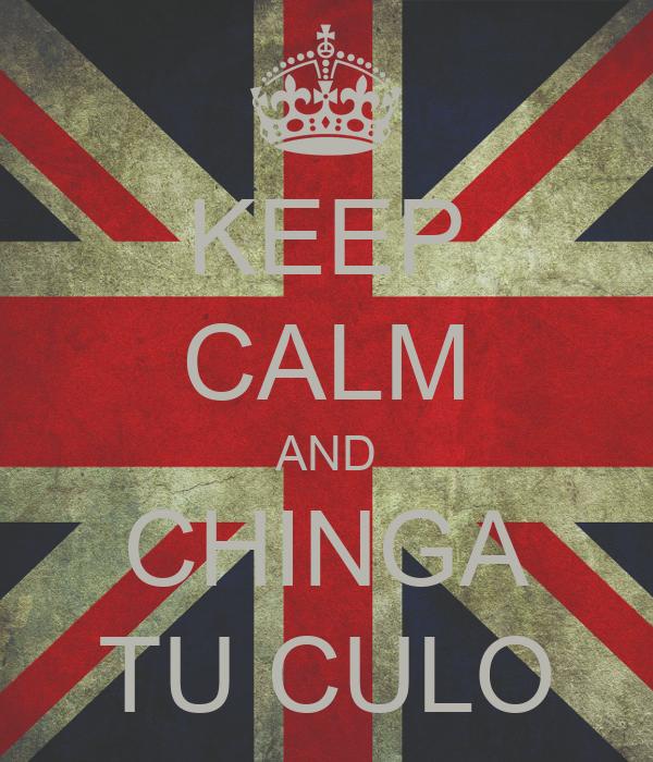 KEEP CALM AND CHINGA TU CULO